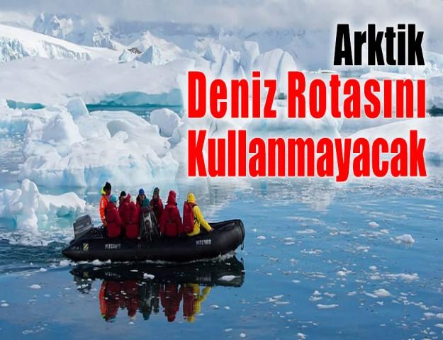 Arktik Deniz Rotasını Kullanmayacak