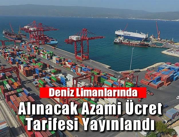 Deniz Limanlarında Alınacak Azami Ücret Tarifesi Yayınlandı