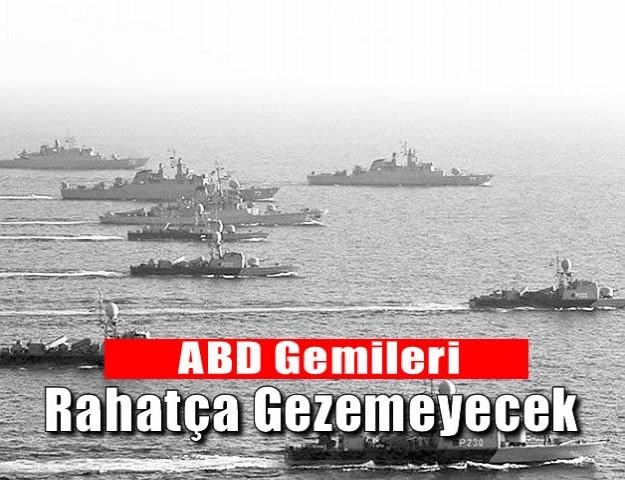 ABD Gemileri Rahatça Gezemeyecek!