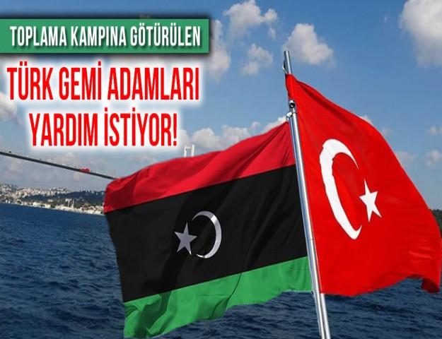Toplama Kampına Götürülen Türk Gemi Adamları Yardım İstiyor!