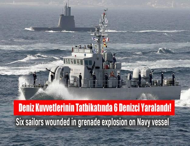 Deniz Kuvvetlerinin Tatbikatında 6 Denizci Yaralandı!