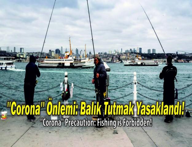 ''Corona'' Önlemi: Balık Tutmak Yasaklandı!