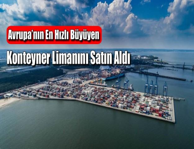 Avrupa'nın En Hızlı Büyüyen Konteyner Limanını Satın Aldı