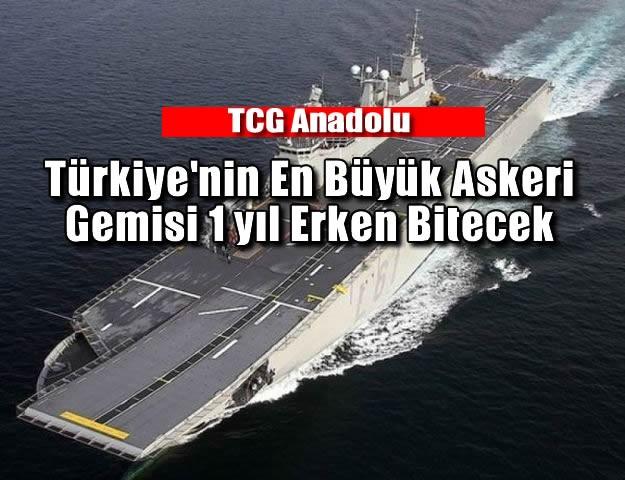 Türkiye'nin En Büyük Askeri Gemisi TCG Anadolu 1 yıl Erken Bitecek