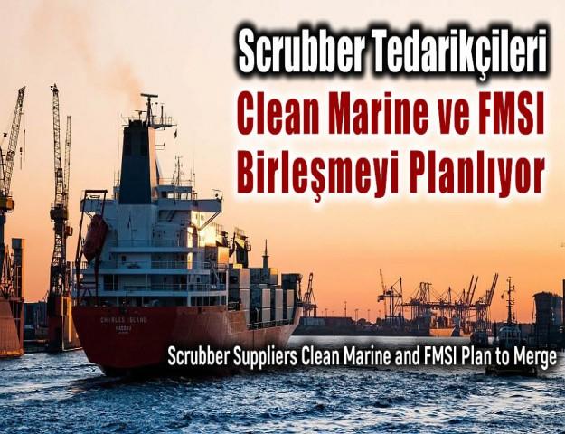Scrubber Tedarikçileri Clean Marine ve FMSI Birleşmeyi Planlıyor