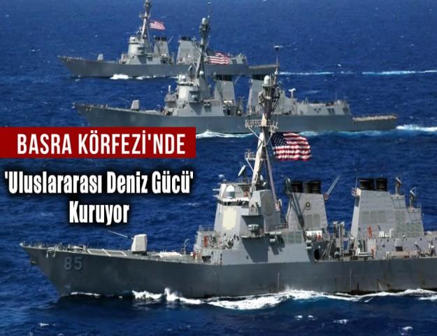 Basra Körfezi'nde 'Uluslararası Deniz Gücü' Kuruyor