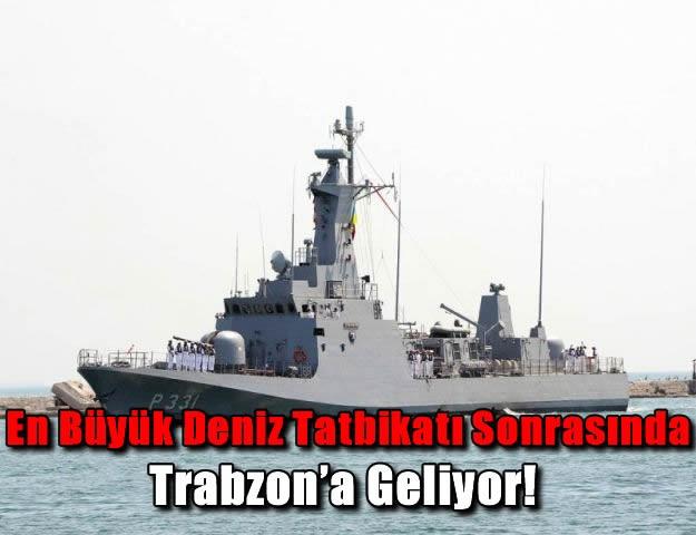 En Büyük Deniz Tatbikatı Sonrasında Trabzon'a Geliyor!