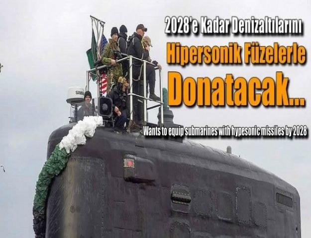 2028'e Kadar Denizaltılarını Hipersonik Füzelerle Donatacak
