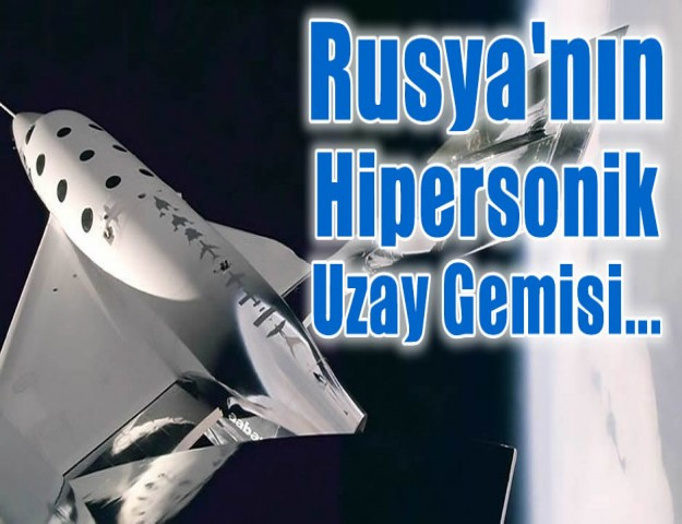 Rusya'nın Hipersonik Uzay Gemisi...