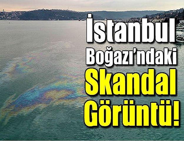 İstanbul Boğazı'ndaki skandal görüntü!