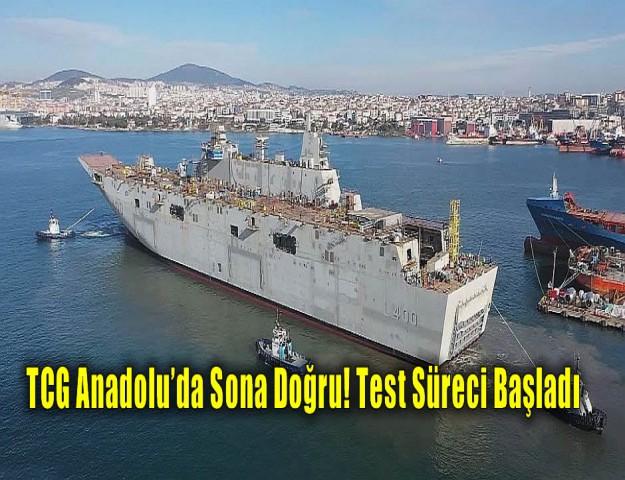TCG Anadolu'da Sona Doğru! Test Süreci Başladı