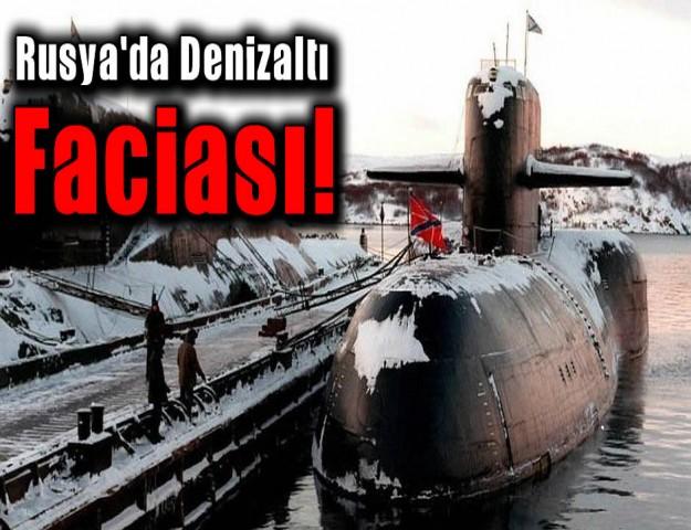 Rusya'da Denizaltı Faciası!