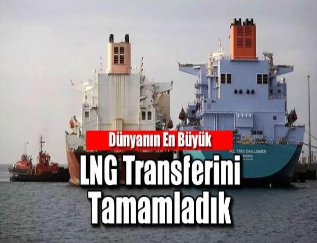 Dünyanın En Büyük LNG Transferini Tamamlandık