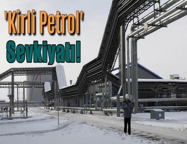'Kirli Petrol' Sevkiyatı!