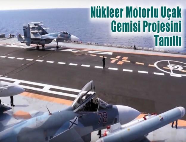 Nükleer Motorlu Uçak Gemisi Projesini Tanıttı