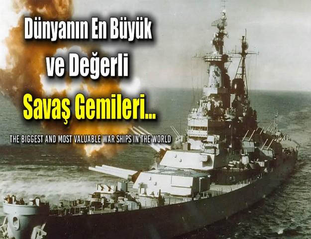Dünyanın en büyük ve değerli savaş gemileri