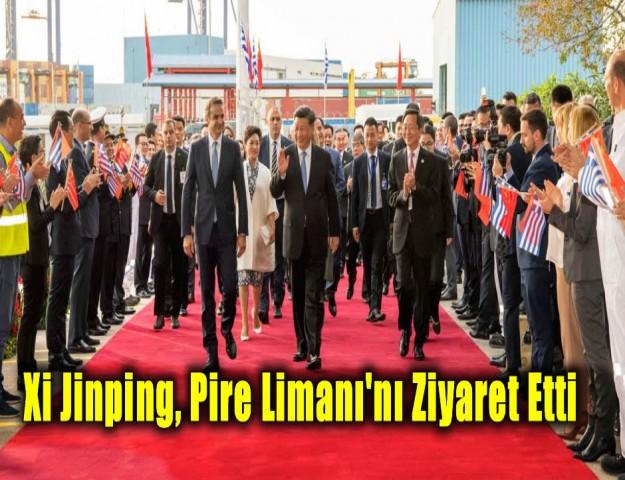Xi Jinping, Pire Limanı'nı Ziyaret Etti
