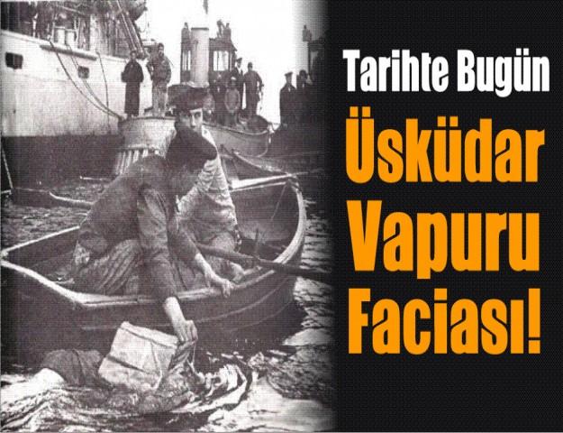 Tarihte Bugün...Üsküdar Vapuru Faciası!
