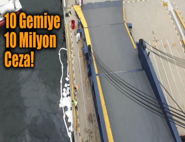 10 Gemiye 10 Milyon Ceza!