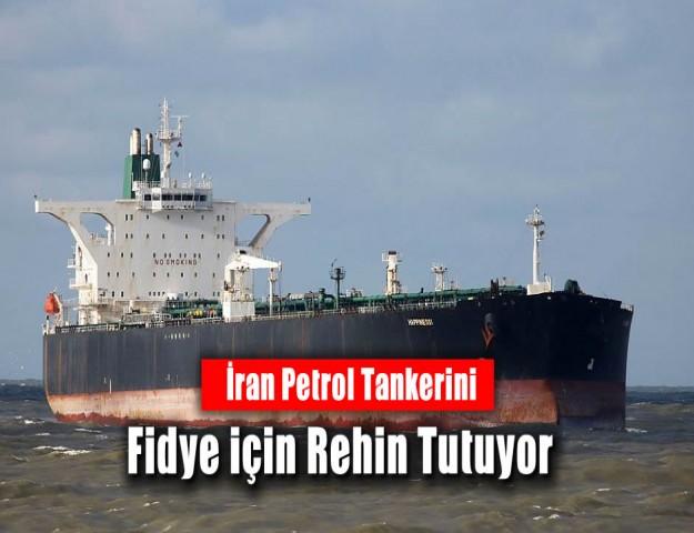İran Petrol Tankerini Fidye için Rehin Tutuyor