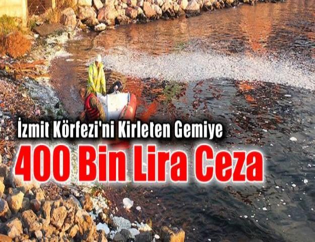 İzmit Körfezi'ni Kirleten Gemiye 400 Bin Lira Ceza