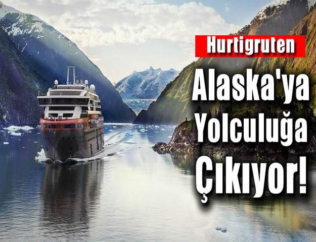 Hurtigruten Alaska'ya Yolculuğa Çıkıyor
