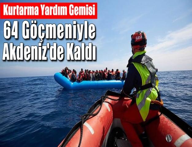 Kurtarma Yardım Gemisi 64 Göçmeniyle Akdeniz'de Kaldı