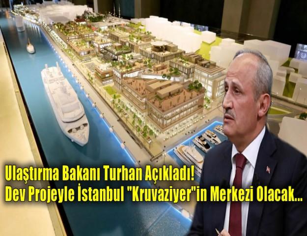 Ulaştırma Bakanı Turhan Açıkladı!   Dev Projeyle İstanbul