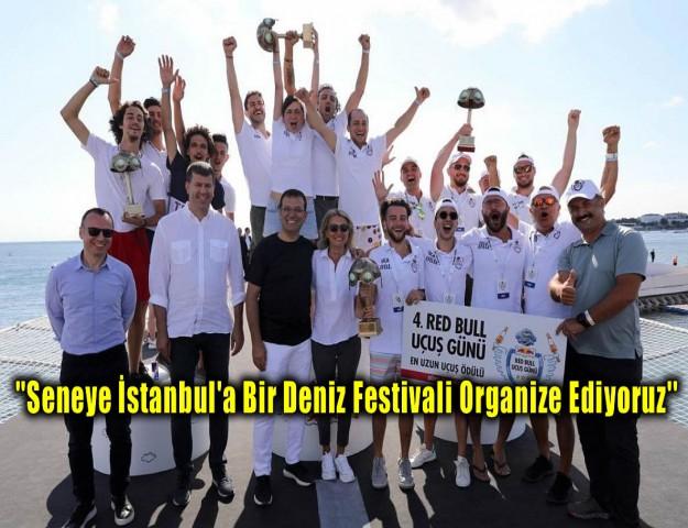 ''Seneye İstanbul'a Bir Deniz Festivali Organize Ediyoruz''