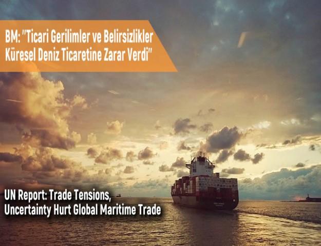 BM: ''Ticari Gerilimler ve Belirsizlikler Küresel Deniz Ticaretine Zarar Verdi''