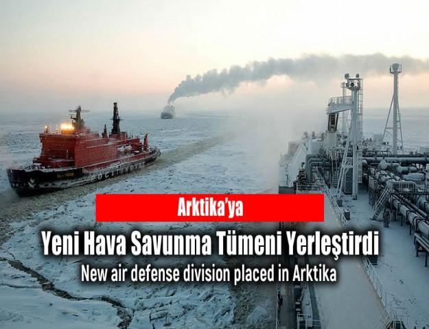 Arktika'ya Yeni Hava Savunma Tümeni Yerleştirdi