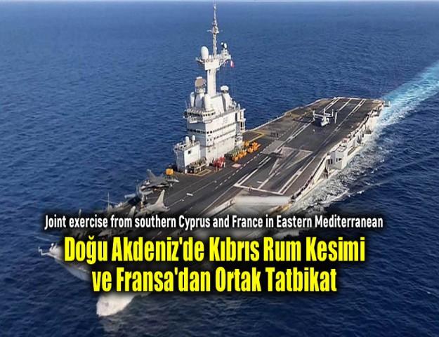 Doğu Akdeniz'de Kıbrıs Rum Kesimi ve Fransa'dan Ortak Tatbikat