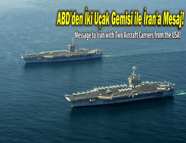 ABD'den İki Uçak Gemisi ile İran'a Mesaj!