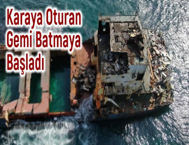 Karaya Oturan Gemi Batmaya Başladı