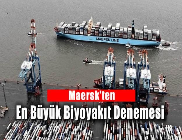 Maersk'ten En Büyük Biyoyakıt Denemesi
