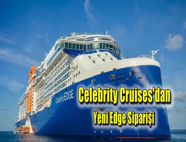 Celebrity Cruises'dan  Yeni Edge Siparişi