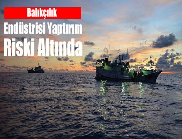 Balıkçılık Endüstrisi Yaptırım Riski Altında
