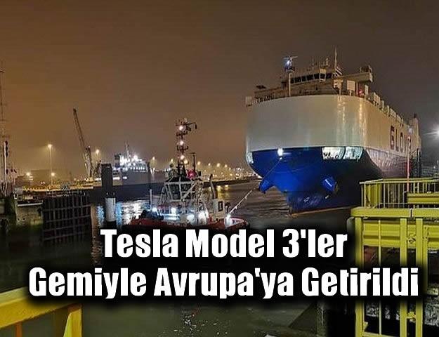 Tesla Model 3'ler, Gemiyle Avrupa'ya Getirildi