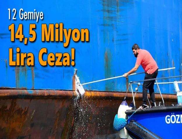 12 Gemiye 14,5 Milyon Lira Ceza!