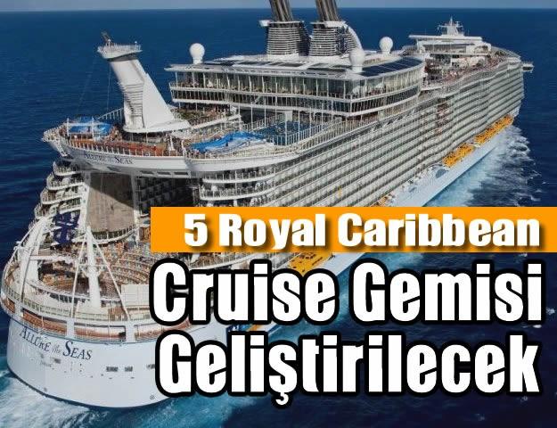 2019'da 5 Royal Caribbean, Cruise Gemisi Geliştirilecek