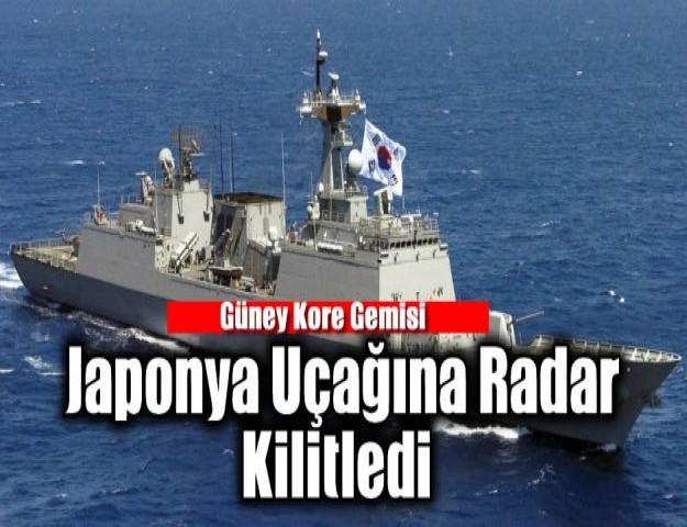 Güney Kore Gemisi Japonya Uçağına Radar Kilitledi.