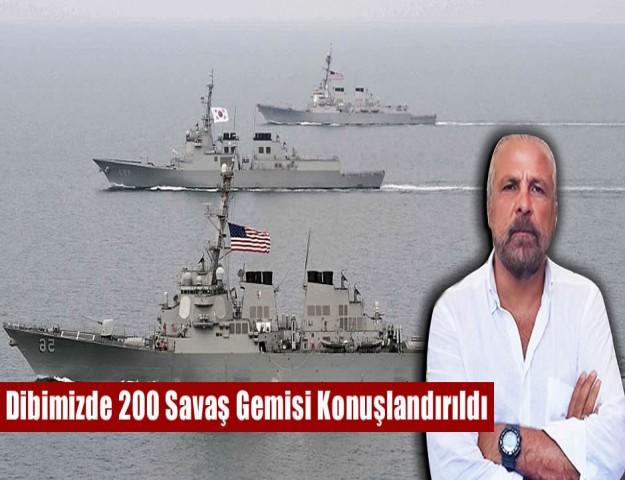 ''Dibimizde 200 Savaş Gemisi Konuşlandırıldı''