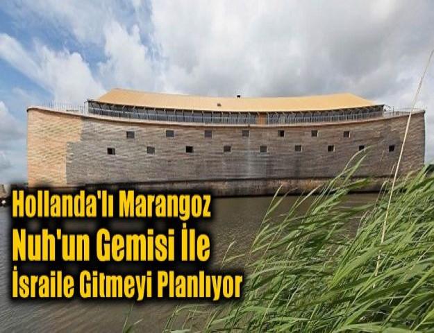 Hollanda'lı Marangoz Nuh'un Gemisi İle İsraile Gitmeyi Planlıyor