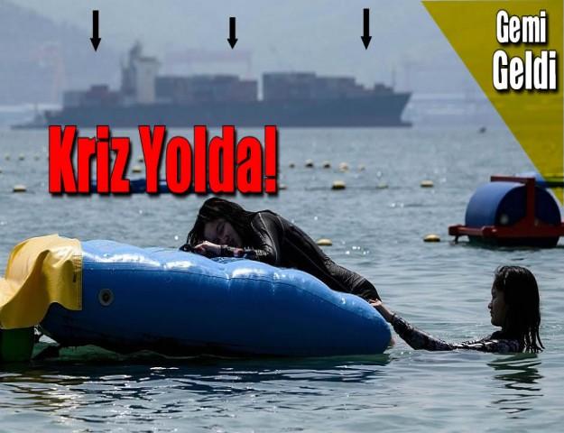 Gemi Geldi... Kriz Yolda!