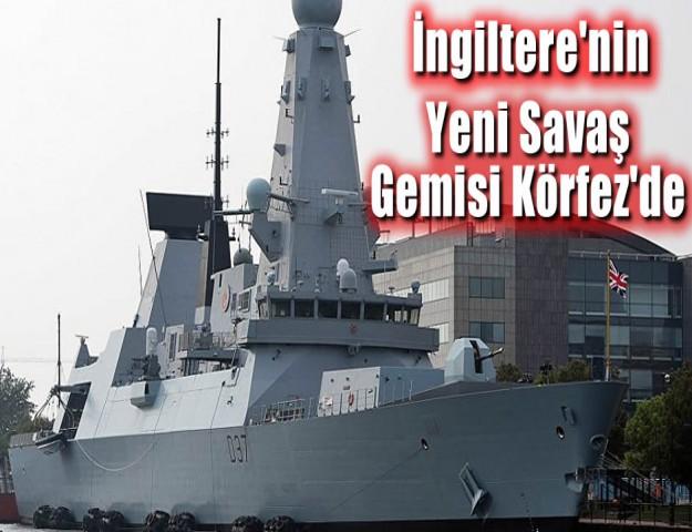 İngiltere'nin Yeni Savaş Gemisi Körfez'de