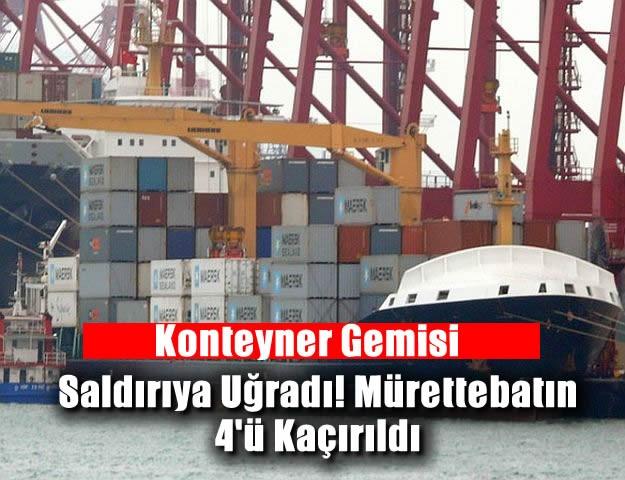 Konteyner Gemisi Saldırıya Uğradı! Mürettebatın 4'ü Kaçırıldı
