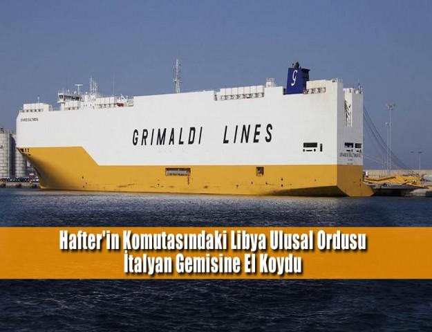 Hafter'in Komutasındaki Libya Ulusal Ordusu İtalyan Gemisine El Koydu
