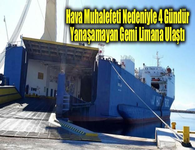 Hava Muhalefeti Nedeniyle 4 Gündür Yanaşamayan Gemi Limana Ulaştı