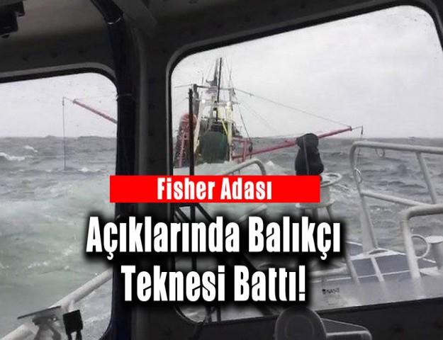 Fisher Adası Açıklarında Balıkçı Teknesi Battı!