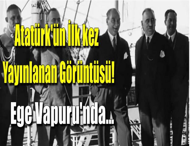 Atatürk'ün İlk Kez Yayınlanan Görüntüsü! Ege Vapuru'nda...